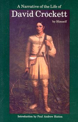 A Narrative of the Life of David Crockett of the State of Tennessee By Crockett, David/ Hutton, Paul Andrew (INT)